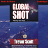 Global Shot (Unabridged), by Trevor Scott