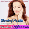 Glowing Health Hypnosis: Healthy Skin & Positive Lifestyle Changes, Guided Meditation, Binaural Beats, Positive Affirmations Audiobook, by Rachael Meddows