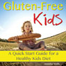 Gluten-Free Kids: A Quick-Start Guide for a Healthy Kids Diet (Unabridged), by Jennifer Wells
