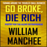 Go Broke, Die Rich: Turning Around the Troubled Small Business (Unabridged), by William Manchee