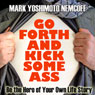 Go Forth and Kick Some Ass: Be the Hero of Your Own Life Story (A Rev. MYN Book) (Unabridged) Audiobook, by Mark Yoshimoto Nemcoff