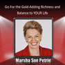 Go for the Gold: Adding Richness and Balance to YOUR Life (Unabridged) Audiobook, by Marsha Petrie Sue