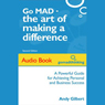 Go MAD - The Art of Making a Difference: Achieving Personal and Business Success (Unabridged) Audiobook, by Andy Gilbert