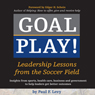Goal Play!: Leadership Lessons from the Soccer Field (Unabridged), by Paul F. Levy