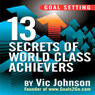 Goal Setting: 13 Secrets of World Class Achievers (Unabridged) Audiobook, by Vic Johnson