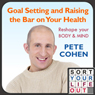 Goal Setting and Raising the Bar on Your Health (Unabridged) Audiobook, by Pete Cohen