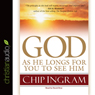 God: As He Longs for You to See Him (Unabridged) Audiobook, by Chip Ingram