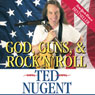 God, Guns, & Rock n Roll (Unabridged), by Ted Nugent