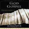 God Is the Gospel: Meditations on Gods Love as the Gift of Himself (Unabridged) Audiobook, by John Piper