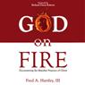 God on Fire: Encountering the Manifest Presence of Christ (Unabridged), by Fred Hartley