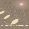 The God Particle Bible (Unabridged) Audiobook, by Michael Mathiesen