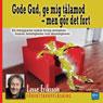 Gode Gud, ge mig talamod - men gOr det fort (Dear God, Give Me Patience - But Do It Soon) (Unabridged), by Lasse Eriksson