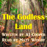 The Godless Land (Unabridged), by A. J. Cooper