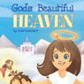 Gods Beautiful Heaven (Unabridged), by Julie Cadalbert