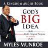 Gods Big Idea: Reclaiming Gods Original Purpose for Your Life (Unabridged), by Dr. Myles Munroe