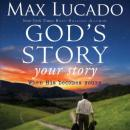 Gods Story, Your Story: When His Becomes Yours (Unabridged), by Max Lucado
