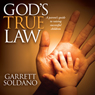 Gods True Law: A Parents Guide to Raising Successful Children (Unabridged), by Garrett Soldano