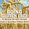 Going Gluten Free: A Quick Start Guide for a Gluten-Free Diet (Unabridged), by Jennifer Wells