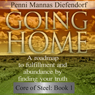 Going Home: A Roadmap to Fulfillment and Abundance by Finding Your Truth - Core of Steel (Unabridged), by Penni Mannas Diefendorf