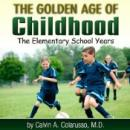 The Golden Age of Childhood: The Elementary School Years (Unabridged) Audiobook, by Calvin A. Colarusso