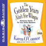 The Golden Years Aint for Wimps: Humorous Stories for Your Senior Moments (Unabridged), by Karen O'Connor