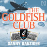 The Goldfish Club (Unabridged) Audiobook, by Danny Danziger