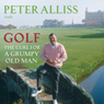 Golf - The Cure for a Grumpy Old Man: Its Never Too Late, by Peter Alliss