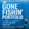 The Gone Fishin Portfolio: : Get Wise, Get Wealthy...and Get on With Your Life (Unabridged) (Unabridged) Audiobook, by Alexander Green