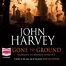 Gone to Ground (Unabridged) Audiobook, by John Harvey