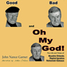 Good, Bad, and Oh My God (Unabridged), by John Nance Garner