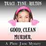 Good, Clean, Murder: A Plain Jane Mystery, Book 1 (Unabridged) Audiobook, by Traci Tyne Hilton