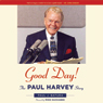 Good Day!: The Paul Harvey Story (Unabridged), by Paul J. Batura