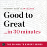 Good to Great in 30 Minutes: The Expert Guide to Jim Collinss Critically Acclaimed Book (Unabridged) Audiobook, by The 30 Minute Expert Series