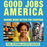 Good Jobs America: Making Work Better for Everyone (Unabridged), by Paul Osterman