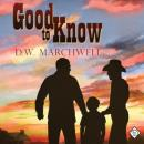Good to Know: Gay Romance (Unabridged) Audiobook, by D. W. Marchwell