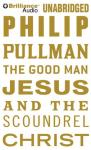 The Good Man Jesus and the Scoundrel Christ (Unabridged) Audiobook, by Philip Pullman