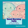 Good Morning Sally, The Dumbo Octopus Book: A My Favourite Animals Book (Unabridged), by Angelina Beckham