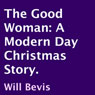 The Good Woman: A Modern Day Christmas Story (Unabridged) Audiobook, by Will Bevis