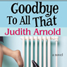 Goodbye to All That (Unabridged), by Judith Arnold