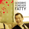 Goodbye Forever Fatty Audiobook, by Pat Dixon