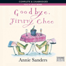 Goodbye, Jimmy Choo (Unabridged), by Annie Sanders