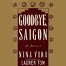 Goodbye, Saigon: A Novel Audiobook, by Nina Vida