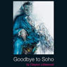 Goodbye to Soho (Unabridged), by Clayton Littlewood