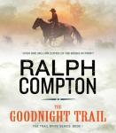 The Goodnight Trail: The Trail Drive, Book 1, by Ralph Compton