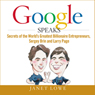 Google Speaks: Secrets of the Worlds Greatest Entrepreneurs, Sergey Brin and Larry Page (Unabridged), by Janet Lowe