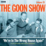 Goon Show, Vol 29: Were in the Wrong House Again! Audiobook, by Spike Milligan