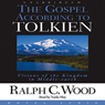 The Gospel According to Tolkien: Visions of the Kingdom in Middle Earth (Unabridged) Audiobook, by Ralph Wood