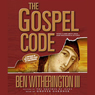 Gospel Code: Novel Claims About Jesus, Mary Magdalene, and Da Vinci (Unabridged) Audiobook, by Ben Witherington III