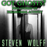 Got Ghosts?: Real Stories of Paranormal Activity (Unabridged) Audiobook, by Steven Wolff