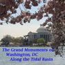 The Grand Monuments of Washington, DC - Along the Tidal Basin: The Four Major Monuments Along the Historic Tidal Basin Audiobook, by Maureen Reigh Quinn
